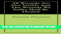 [New] All Wounds Are Not Visible And The Wounds We Suffer Shall Be Healed Exclusive Full Ebook