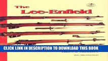 [PDF] The Lee-Enfield: A Centuary of Lee-Metford and Lee-Enfield Rifled and Carbines Full Collection