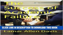 [New] The Success of Academic Failure Exclusive Full Ebook