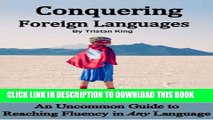 [New] Conquering Foreign Languages:  An Uncommon Guide to Reaching Fluency in ANY Language