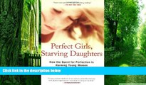 Must Have PDF  Perfect Girls, Starving Daughters: How the Quest for Perfection is Harming Young