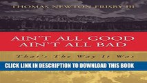 [PDF] Ain t All Good Ain t All Bad  That s The Way It Was (Aint All Good Aint All Bad) Full Online