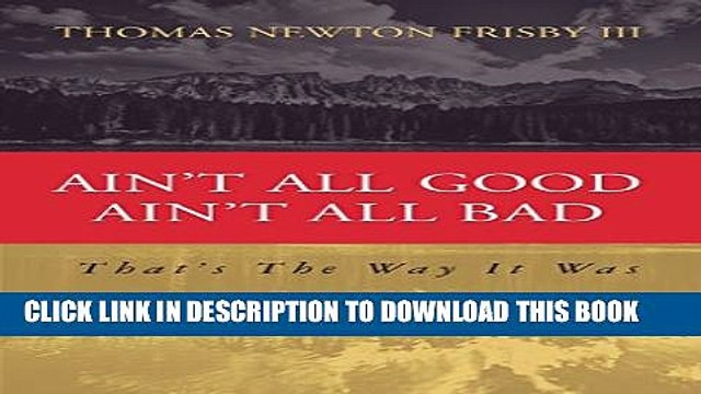 [PDF] Ain t All Good Ain t All Bad: That s The Way It Was (Aint All Good Aint All Bad) Full Online