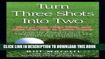 [PDF] Turn Three Shots Into Two: How to Putt, Chip, Pitch, and Blast Your Way to Lower Scores Full
