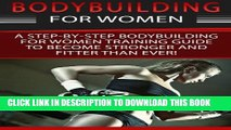 [PDF] Bodybuilding For Women: A Step-By-Step Beginners Bodybuilding For Women Training Guide To