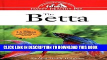 Collection Book The Betta: An Owner s Guide toa Happy Healthy Fish (Happy Healthy Pet)
