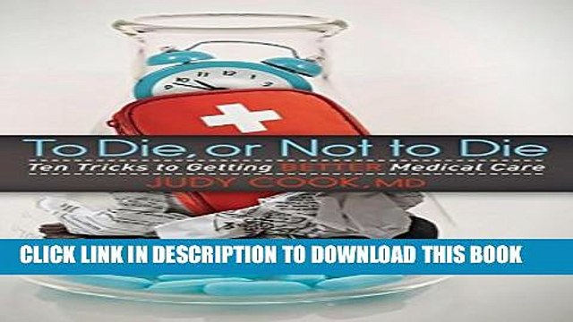 Collection Book To Die or Not to Die: Ten Tricks to Getting Better Medical Care