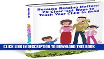 [New] Better Parenting: Because Reading Matters: 20 Clear-cut Ways to Teach Your Child to Read