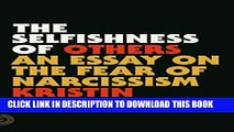 [PDF] The Selfishness of Others: An Essay on the Fear of Narcissism Full Colection