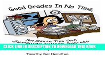 Good Grades in No Time: 10 Minute Tips that Guarantee College Success
