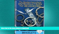 GET PDF  Beadworkers Guild Introduction to Beadwork Bracelets, The (Introduction to Beadwork S.)