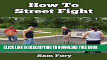 [PDF] How To Street Fight: Close Combat Street Fighting and Self Defense Training and Strategy