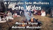 """Marcus Viana, Adriana Mezzadri - Sete Vidas - """"A Casa das Sete Mulheres"""""""