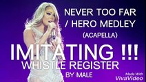 (IMITATING MARIAH !!!) MARIAH CAREY NEVER TOO FAR-HERO MEDLEY WHISTLE REGISTER BY MALE (COVER)