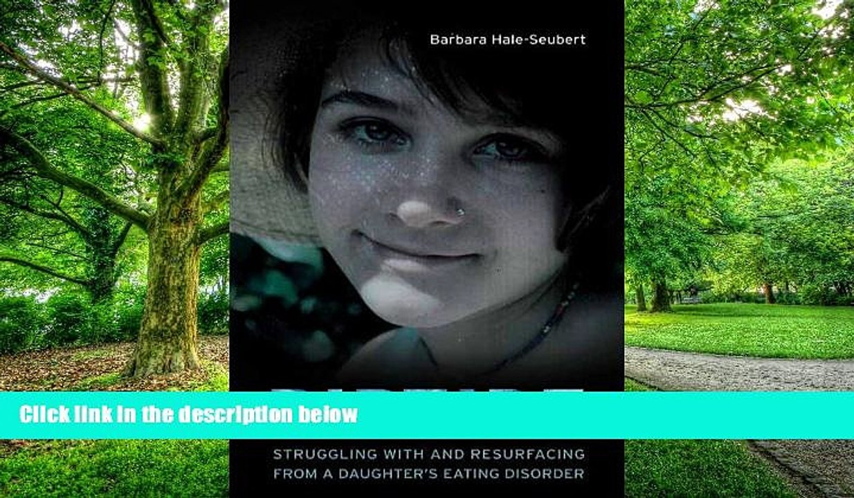 Riptide: Struggling with and Resurfacing from a Daughters Eating Disorder