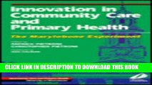 [Read PDF] Innovation in Community Care and Primary Health: The Marylebone Experiment Download Free