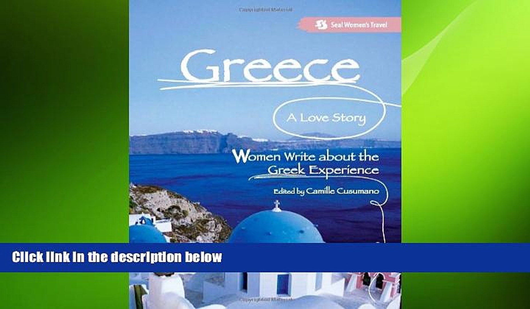 READ book  Greece, A Love Story: Women Write about the Greek Experience (Seal Women s Travel)
