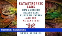 there is  Catastrophic Care: How American Health Care Killed My Father--and How We Can Fix It