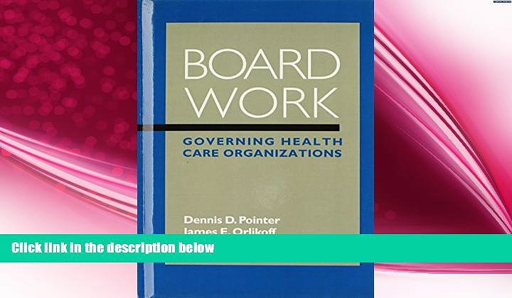 there is  Board Work: Governing Health Care Organizations