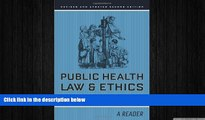 complete  Public Health Law and Ethics: A Reader (California/Milbank Books on Health and the Public)