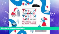 Free [PDF] Downlaod  Tired of London, Tired of Life: One Thing a Day To Do in London  FREE BOOOK
