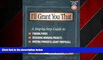 eBook Download I ll Grant You That: A Step-by-Step Guide to Finding Funds, Designing Winning