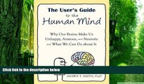 Big Deals  The User s Guide to the Human Mind: Why Our Brains Make Us Unhappy, Anxious, and