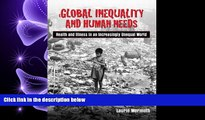 different   Global Inequality and Human Needs: Health and Illness in an Increasingly Unequal World