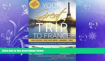 READ book  Your Great Trip to France: Loire Chateaux, Mont Saint-Michel, Normandy   Paris: