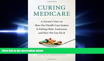 complete  Curing Medicare: A Doctor s View on How Our Health Care System Is Failing Older