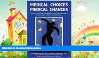 complete  Medical Choices, Medical Chances: How Patients, Families, and Physicians Can Cope with