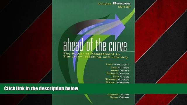 For you Ahead of the Curve: The Power of Assessment to Transform Teaching and Learning (Leading