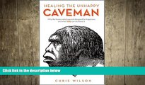 Big Deals  Healing The Unhappy Caveman: Why The Human Mind Was Not Designed For Happiness And What