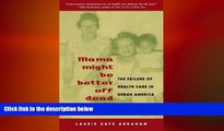 there is  Mama Might Be Better Off Dead: The Failure of Health Care in Urban America