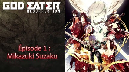 God Eater Resurrection - Episode 1 : Mikazuki Suzaku - Let's Play FR