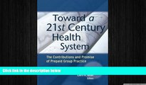 there is  Toward a 21st Century Health System: The Contributions and Promise of Prepaid Group
