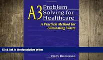 different   A3 Problem Solving for Healthcare: A Practical Method for Eliminating Waste