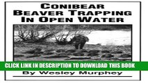 [PDF] Conibear Beaver Trapping in Open Water: Master Beaver Trapping Techniques Full Collection