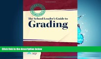 For you School Leader s Guide to Grading: Essentials for Principals Series