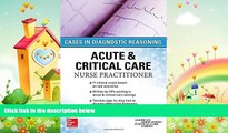 complete  ACUTE   CRITICAL CARE NURSE PRACTITIONER: CASES IN DIAGNOSTIC REASONING