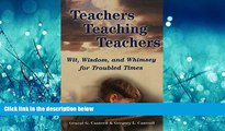 For you Teachers Teaching Teachers: Wit, Wisdom, and Whimsey for Troubled Times (Extreme teaching: