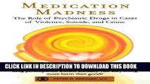 [PDF] Medication Madness: The Role of Psychiatric Drugs in Cases of Violence, Suicide, and Crime