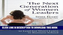 [Read PDF] The Next Generation of Women Leaders: What You Need to Lead but Won t Learn in Business