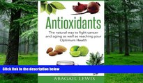 Big Deals  Antioxidants: The natural way to fight cancer and aging as well as reaching your