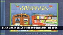 [New] Muslin Mystery (Patchwork Mysteries, Volume 3) Exclusive Full Ebook