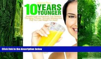 Big Deals  10 Years Younger: Breakthrough Antioxidants That Reverse The Aging Process, Diminish