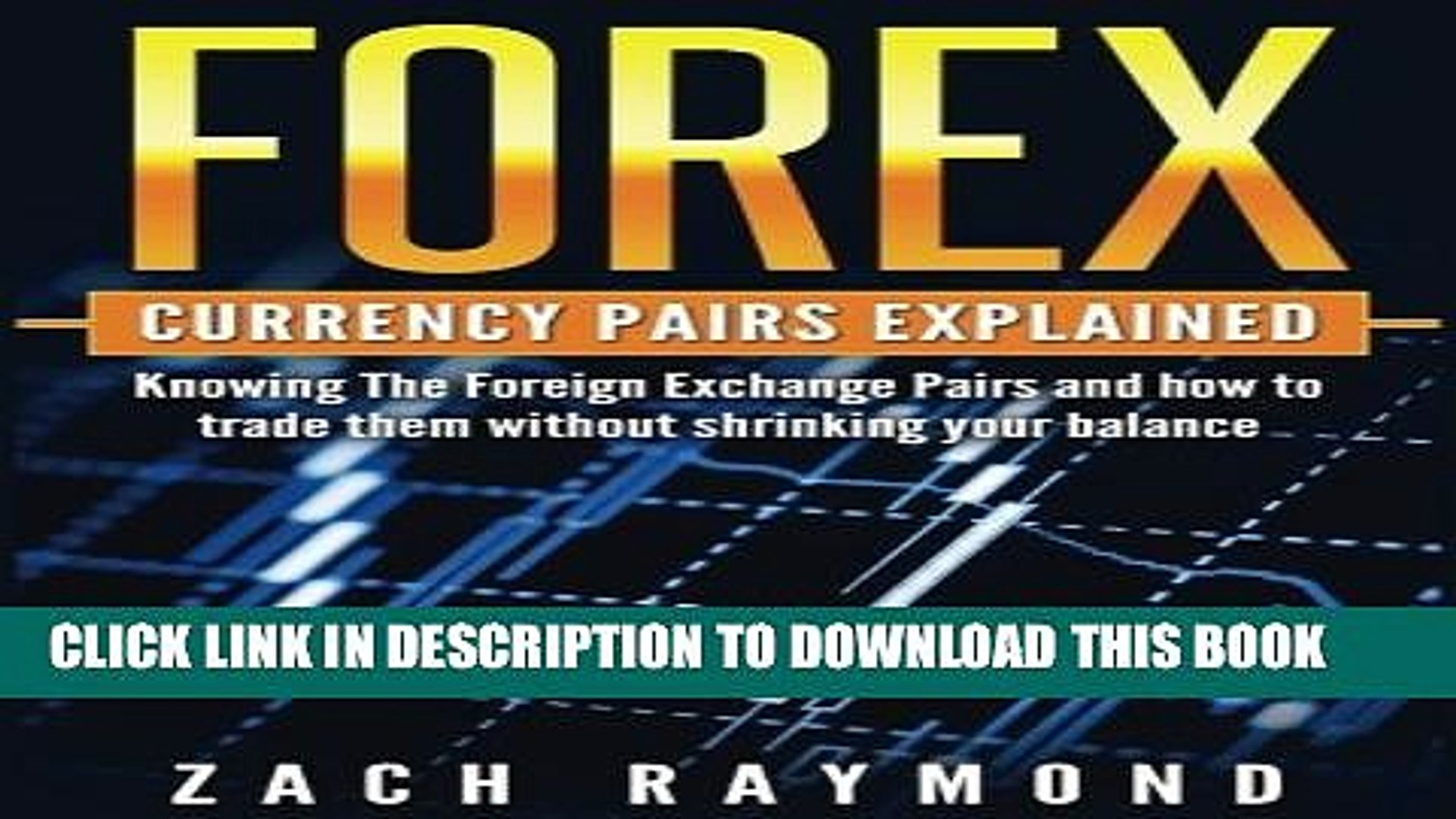 Pdf Forex Currency Pairs Explained Knowing The Foreign Exchange And How To Trade Them