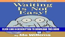 [PDF] Waiting Is Not Easy! (An Elephant and Piggie Book) Popular Online