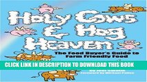[Read PDF] Holy Cows and Hog Heaven: The Food Buyer s Guide to Farm Friendly Food Download Online