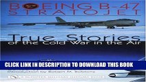 [PDF] Boeing B-47 Stratojet:: True Stories of the Cold War in the Air (Schiffer Military History)